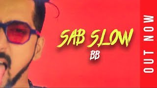 Sab Slow | BB | Latest Hip Hop Song | Galat Gang Records | Latest Songs 2018