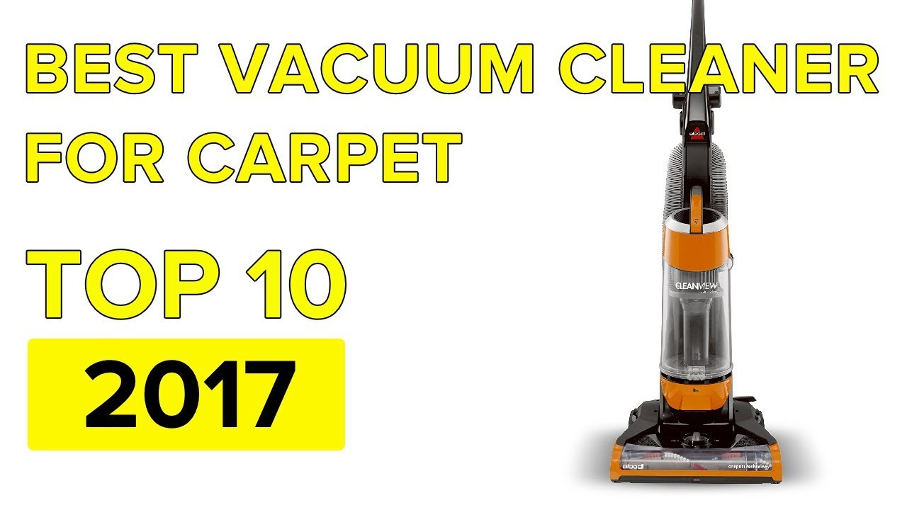 top 10 best vacuum cleaner for carpet 2017 youtube. Black Bedroom Furniture Sets. Home Design Ideas