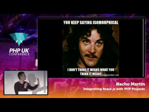 PHP UK Conference 2017 - Nacho Martin - Integrating React.js with PHP Projects