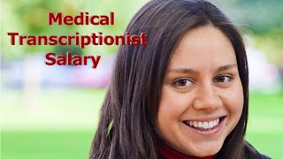 Finding Medical Transcriptionist Salary - How to Become a Medical Transcriptionist