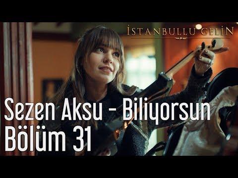 İstanbullu Gelin 31. Bölüm - Sezen Aksu - Biliyorsun