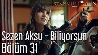 İstanbullu Gelin 31.  - Sezen Aksu - Biliyorsun Resimi