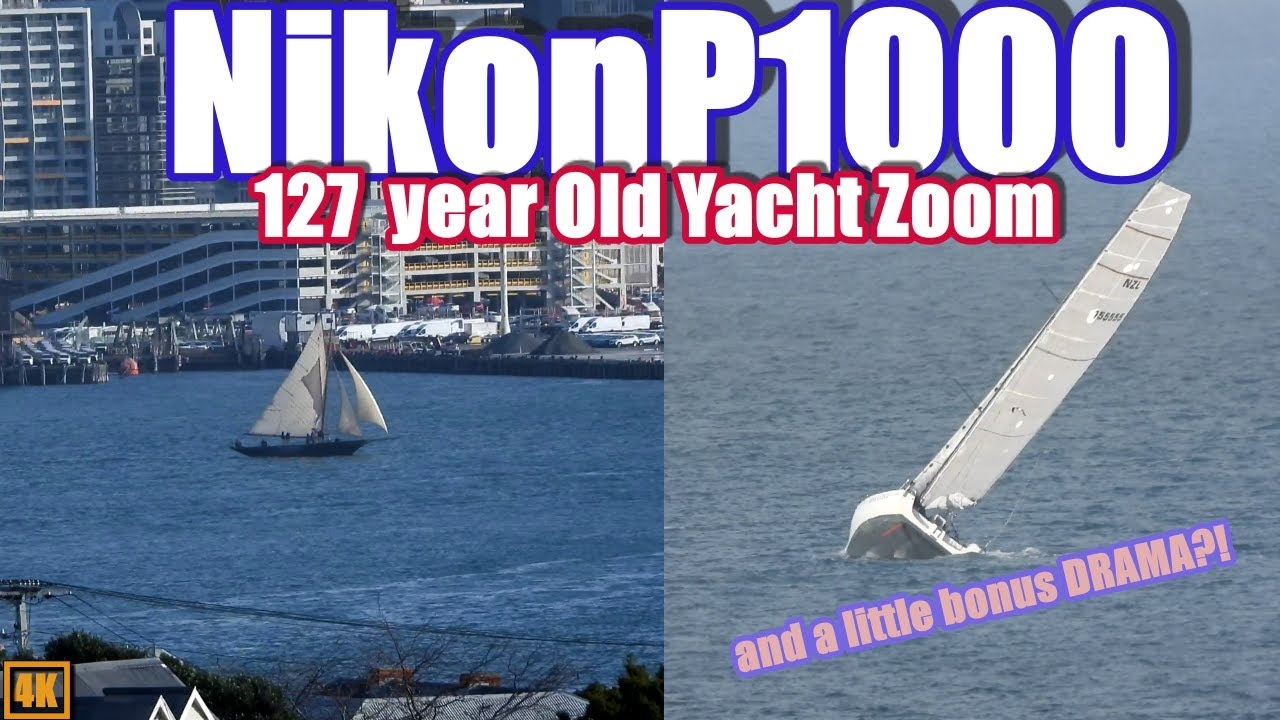 Nikon P1000 Zoom 4K: 127 Year old Yacht (with Bonus drama)