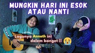 Download Anneth - MUNGKIN HARI INI ESOK ATAU NANTI Cover By Teman Santai
