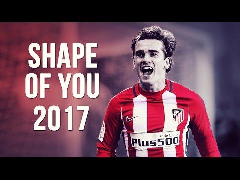 Antoine Griezmann - Shape Of You | Skills & Goals | 2016/2017 HD