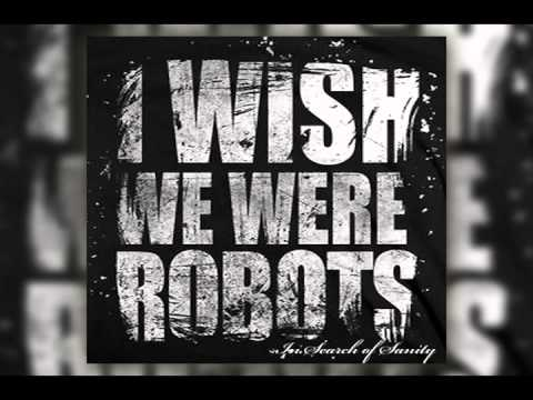 I Wish We Were Robots - At Least You Know
