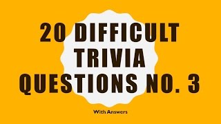 20 Difficult Trivia Questions No. 3 (General Knowledge)