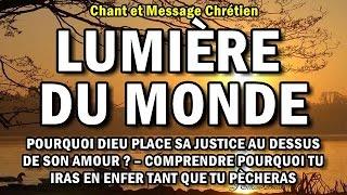 LUMIERE DU MONDE - Contient message: POURQUOI DIEU PLACE SA JUSTICE AU DESSUS DE SON AMOUR?