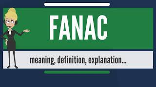 What is FANAC? What does FANAC mean? FANAC meaning, definition & explanation