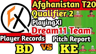 BD vs KE DREAM11 TEAM PREDICTION | BD vs KE AFGHANISTAN T20 QUALIFIER 2