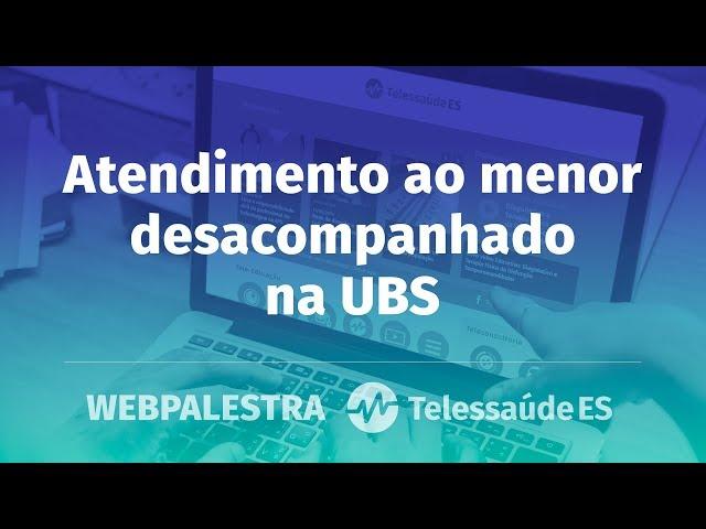 WebPalestra: Atendimento ao menor desacompanhado na Unidade Básica de Saúde