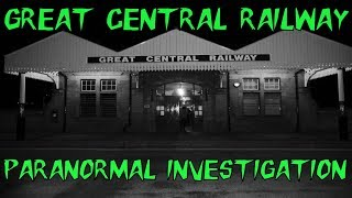 HAUNTED BRITAIN INVESTIGATIONS (HBI) - GREAT CENTRAL RAILWAY PARANORMAL INVESTIGATION