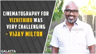 Cinematography for Vizhithiru was very challenging - Vijay Milton