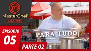 MASTERCHEF PARA TUDO (23/04/2019) | PARTE 2 | EP 05
