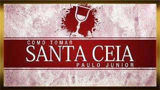 Como Tomar a Santa Ceia - Paulo Junior