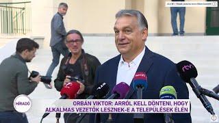 Orbán Viktor: arról kell dönteni, hogy alkalmas vezetők lesznek-e a települések élén