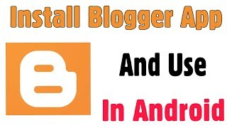 Download & Install Blogger App | How Work This App In Android | Google Blogger