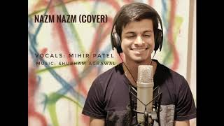Nazm Nazm - Cover by Mihir Patel