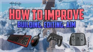 How to Improve on Fortnite: Battle Royale (Editing, Aiming, Building) PC + CONSOLE GUIDE