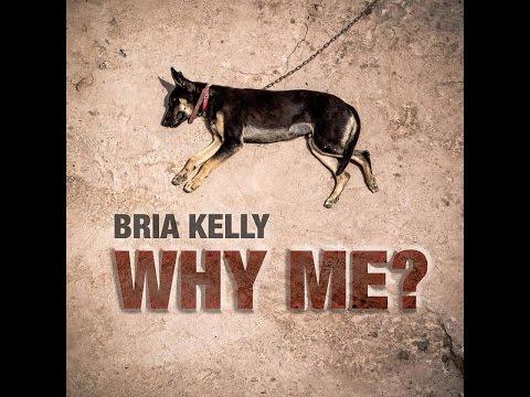 "Bria Kelly ""WHY ME?"""