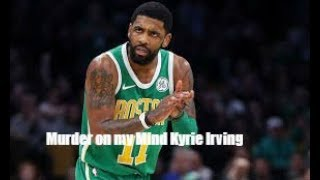 kyrie Irving Mix Murder on my Mind