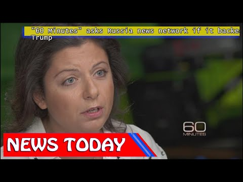 "World News - ""60 Minutes"" asks Russia news network if it backed Trump"