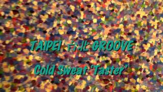 TAIPEI GROOVE Cold Sweat 'Taster'