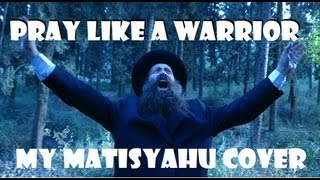 Pray Like a Warrior // Matisyahu Cover (Live Like a Warrior) // Alternate Lyrics by Scott Ogden