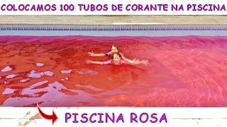 COLOCAMOS 100 TUBOS DE CORANTE ROSA NA PISCINA E OLHA O QUE ACONTECEU