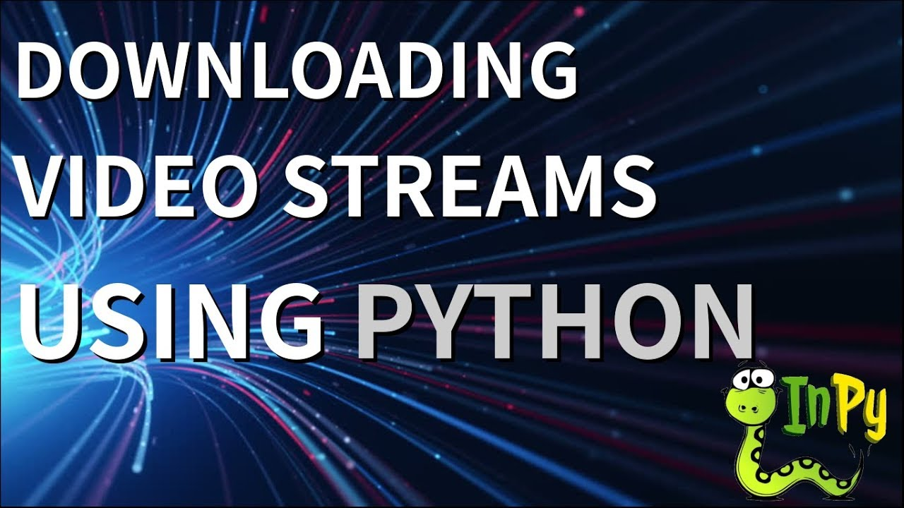 Downloading Video Streams using Python