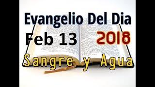 Evangelio del Dia- Martes 13 Febrero 2018- Preparacion para Cuaresma- Sangre y Agua