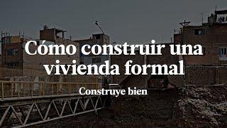 4 PASOS PARA CONSTRUIR UNA VIVIENDA FORMAL | RIESGOS DE CONSTRUCCIÓN INFORMAL | CONSTRUCCIÓN PERÚ