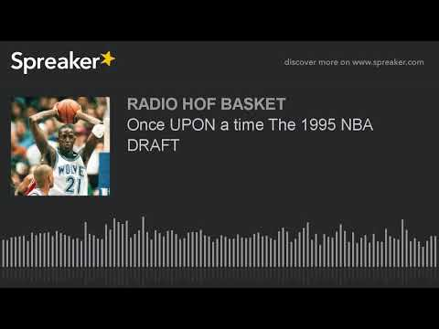 Once UPON a time The 1995 NBA DRAFT