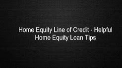 Home Equity Line of Credit - Helpful Home Equity Loan Tips