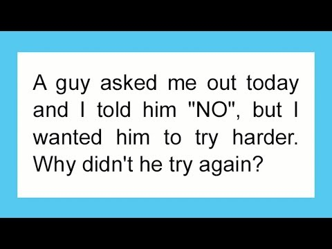 Woman Asks Why A Guy She Turned Down Didn't Try Harder, Gets The Perfect Response