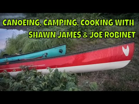 Camping, Canoeing and Cooking with Shawn James and Joe Robinet