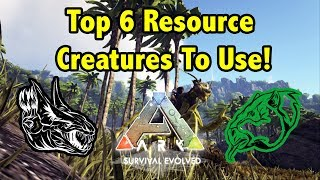 Top 6 Of Tнe Best RESOURCE CREATURES You Need To Use In Ark Survival Evolved!