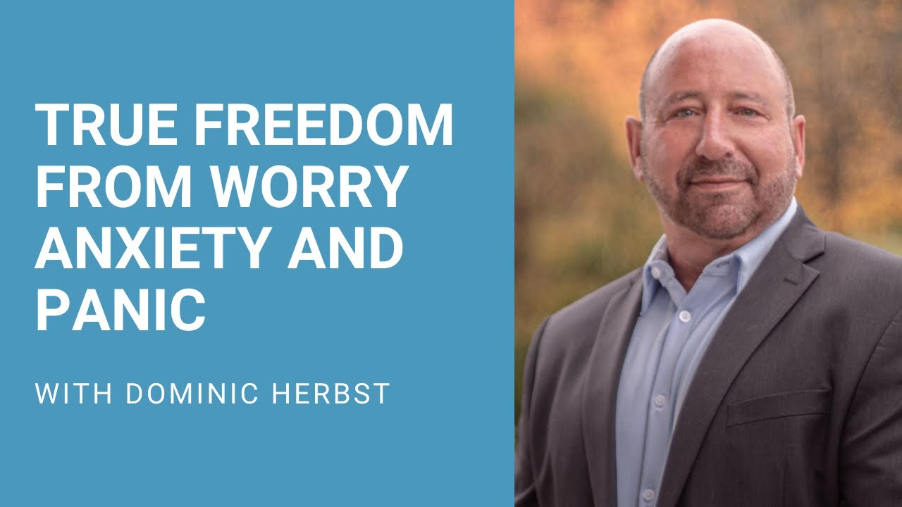 True Freedom from Worry Anxiety and Panic