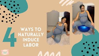 TOP 4 WAYS TO NATURALLY INDUCE LABOR | THIRD TRIMESTER | PREGNANCY