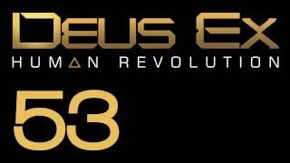 Прохождение Deus Ex: Human Revolution (с живым комментом) Ч. 53