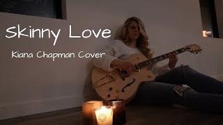 Skinny Love - Bon Iver (Kiana Chapman Cover)