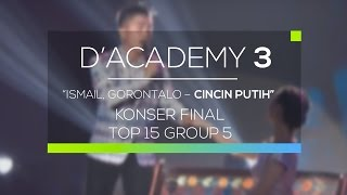 Ismail, Gorontalo - Cincin Putih (D'Academy 3 Konser Final Top 15 Group 5)