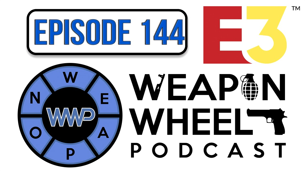 Sony, Microsoft, Nintendo, EA, Ubisoft, Bethesda, Square Enix E3 Review - Weapon Wheel Podcast 144