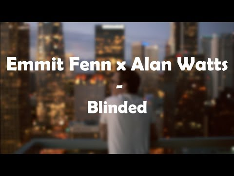 Emmit Fenn x Alan Watts - Blinded