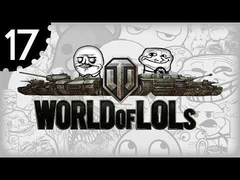 World of Tanks│World of LoLs - Episode 17