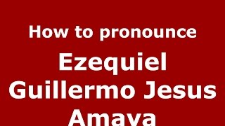 How to pronounce Ezequiel Guillermo Jesus Amaya (Argentine Spanish/Argentina) - PronounceNames.com