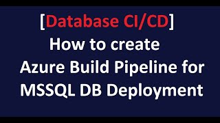 Database CI/CD - How to create Azure Build Pipeline for MSSQL DB Deployment
