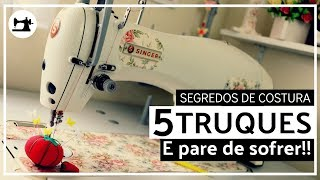 5 Truques – Aprenda e pare de sofrer nas costuras – Segredos de Costura