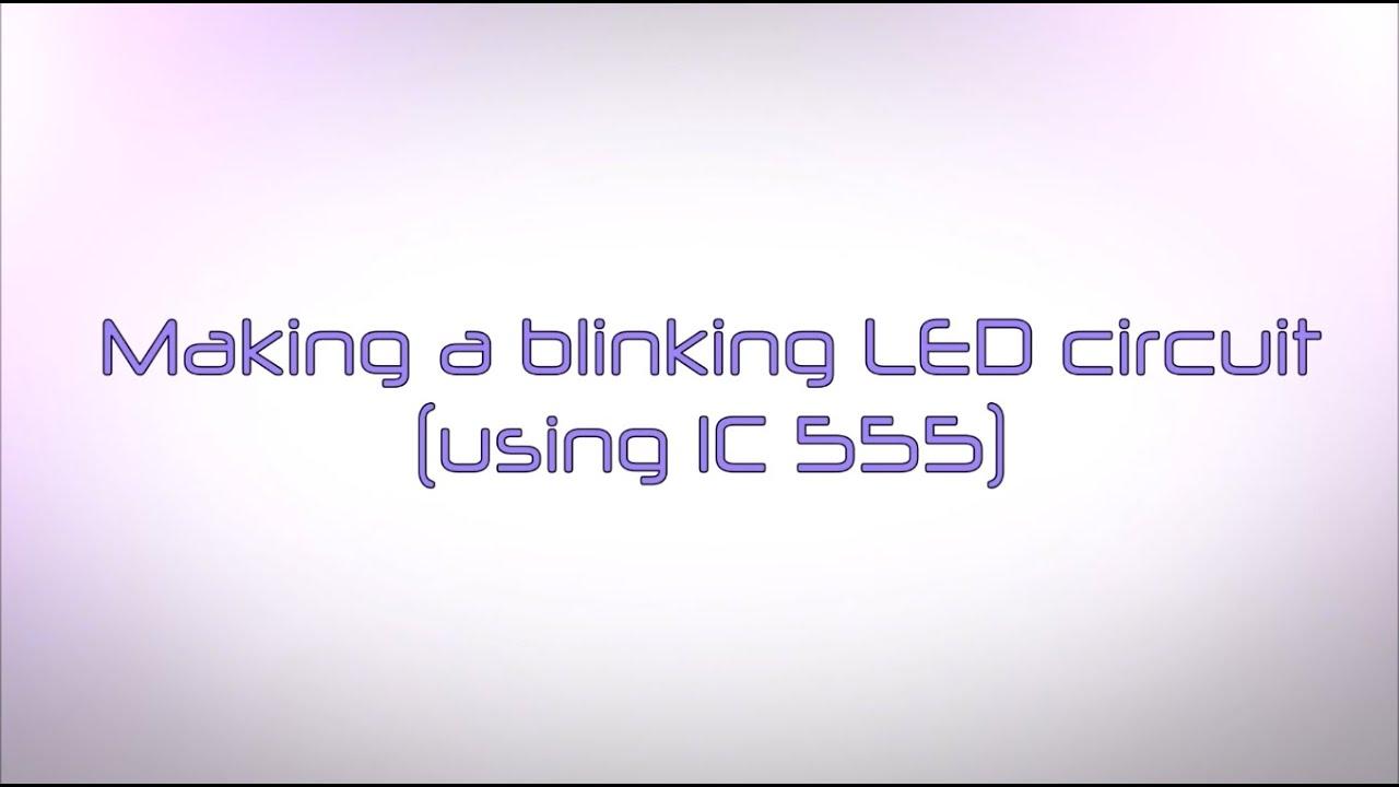 Making A Blinking Led Circuit Using Ic 555 Youtube Flashing