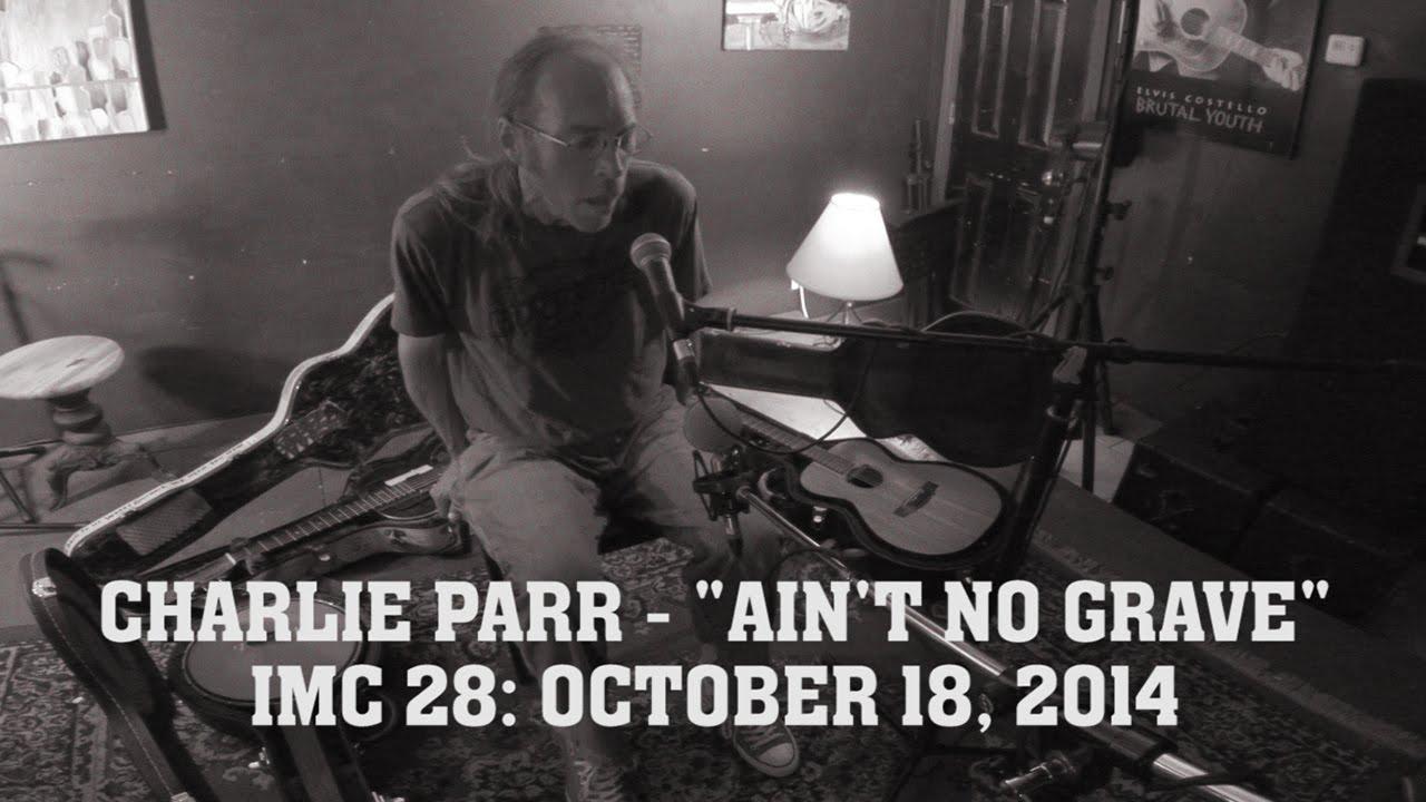 charlie-parr-ain-t-no-grave-imc-28-the-imc